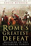 Rome's Greatest Defeat: Massacre in the Teutoburg Forest (0750940158) by Murdoch, Adrian