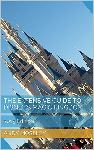 The Extensive Guide to Disney's Magic Kingdom 2015 (The Extensive Guide to Walt Disney World)