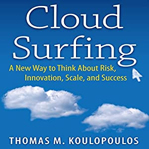 Cloud Surfing: A New Way to Think about Risk, Innovation, Scale, and Success | [Tom Koulopoulos]