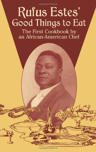 Rufus Estes' Good Things to Eat: The First Cookbook by an...