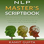 NLP Master's Scriptbook: The 24 Neuro Linguistic Programming & Mind Control Scripts That Will Maximize Your Potential and Help You Succeed in Anything | Ramit Gupta
