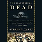 The Illustrious Dead: Napoleon, Typhus, and the Dream of World Conquest | Stephan Talty