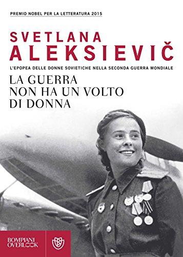 La guerra non ha un volto di donna L'epopea delle donne sovietiche nella seconda guerra mondiale Overlook PDF