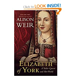 Elizabeth of York: A Tudor Queen and Her World by Alison Weir