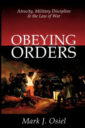 Obeying Orders: Atrocity, Military Discipline, and the Law of War