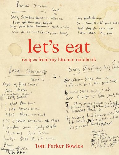 Let's Eat: Recipes from My Kitchen Notebook by Tom Parker Bowles