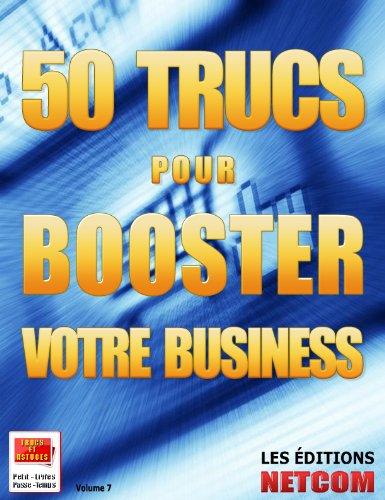 50-trucs-pour-booster-votre-business-trucs-et-astuces-t-7-french-edition