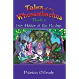 Tales of the Whosawhachits - Key Holders of the Realms ~ Patricia O'Grady