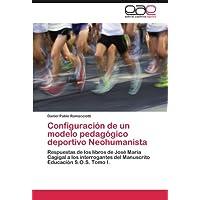 Configuración de un modelo pedagógico deportivo Neohumanista: Respuestas de los libros de José María Cagigal a...