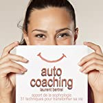 Auto coaching - Apport de la sophrologie: 31 techniques pour transformer sa vie | Laurent Bertrel