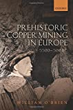 img - for Prehistoric Copper Mining in Europe: 5500-500 BC book / textbook / text book