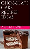Chocolate Cake Recipes Ideas