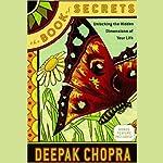 The Book of Secrets: Unlocking the Hidden Dimensions of Your Life | Deepak Chopra