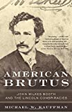 img - for American Brutus: John Wilkes Booth and the Lincoln Conspiracies book / textbook / text book
