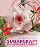 Alan Dunn's Guide to Sugarcraft Flower Arranging