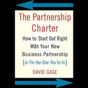 The Partnership Charter: How to Start Out Right with Your New Business Partnership | [David Gage]