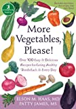 More Vegetables, Please!: Over 100 Easy and Delicious Recipes for Eating Healthy Foods Each and Every Day (The New Harbinger Whole-Body Healing Series)