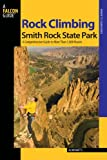 Rock Climbing Smith Rock State Park, 2nd: A Comprehensive Guide to More Than 1,800 Routes (Regional Rock Climbing Series)
