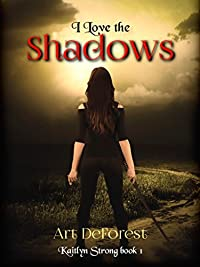 I Love The Shadows: A Kaitlyn Strong Story by Art DeForest ebook deal