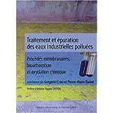 Traitement et épuration des eaux industrielles polluées : Procédés membranaires, bioadsorption et oxydation chimique...