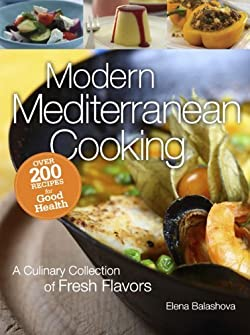Modern Mediterranean Cooking: A Culinary Collection of Fresh Flavors