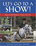Let's Go to a Show: How to Win Ribbons & Have Fun Too
