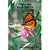 Where the Butterflies Goby Heather Grace Stewart