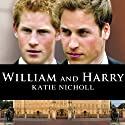 William and Harry (       UNABRIDGED) by Katie Nicholl Narrated by Justine Eyre
