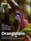 Orangutans: Geographic Variation in Behavioral Ecology and Conservation (Oxford Biology)