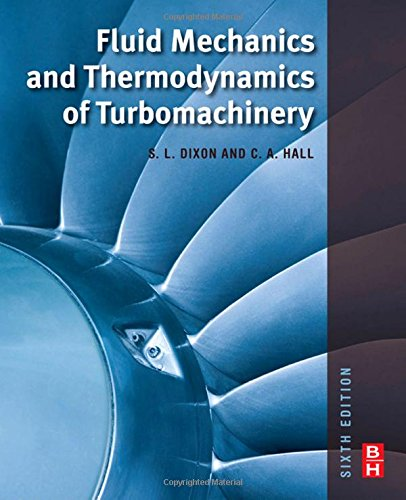 Fluid Mechanics and Thermodynamics of Turbomachinery, Sixth Edition