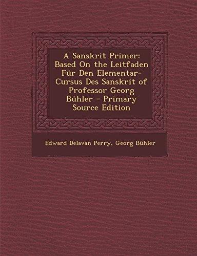 A Sanskrit Primer: Based On the Leitfaden Für Den Elementar-Cursus Des Sanskrit of Professor Georg Bühler - Primary Source Edition