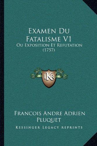 Examen Du Fatalisme V1: Ou Exposition Et Refutation (1757)
