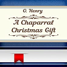 A Chaparral Christmas Gift (       UNABRIDGED) by O. Henry Narrated by Anastasia Bertollo