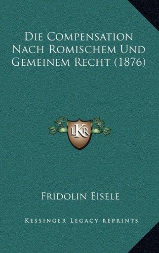Die Compensation Nach Romischem Und Gemeinem Recht (1876)