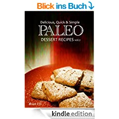 Paleo Dessert vol.2 - Delicious, Quick & Simple Paleo Recipes (Paleo cookbook for the real Paleo diet eaters - Paleo desserts) (English Edition)