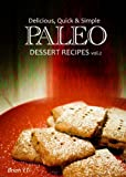 Paleo Dessert vol.2 - Delicious, Quick & Simple Paleo Recipes (Paleo cookbook for the real Paleo diet eaters - Paleo desserts)