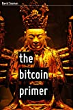 img - for The Bitcoin Primer: Risks, Opportunities, And Possibilities book / textbook / text book