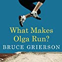 What Makes Olga Run?: The Mystery of the 90-Something Track Star and What She Can Teach Us about Living Longer, Happier Lives Audiobook by Bruce Grierson Narrated by Sean Pratt