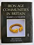 Iron Age Communities in Britain: An Account of England, Scotland and Wales from the Seventh Century BC until the Roman Conquest (0415054168) by Cunliffe, Barry