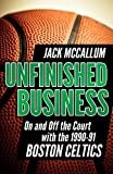 Unfinished Business: On and Off the Court with the 1990-91 Boston Celtics