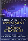 Kirkpatricks Investment and Trading Strategies: Tools and Techniques for Profitable Trend Following by Kirkpatrick II, Charles D. (2013) Hardcover