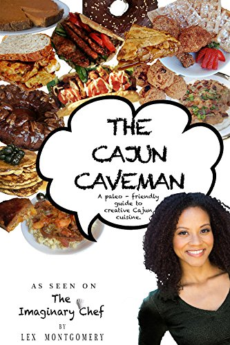 THE CAJUN CAVEMAN: A paleo-friendly guide to Cajun cuisine. by Lex Montgomery