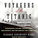 Voyagers of the Titanic: Passengers, Sailors, Shipbuilders, Aristocrats, and the Worlds They Came From (       UNABRIDGED) by Richard Davenport-Hines Narrated by Robin Sachs