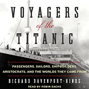 Voyagers of the Titanic: Passengers, Sailors, Shipbuilders, Aristocrats, and the Worlds They Came From | [Richard Davenport-Hines]