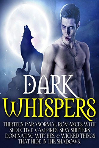 dark-whispers-thirteen-paranormal-romances-with-seductive-vampires-sexy-shifters-dominating-witches-