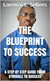 img - for The Blueprint To Success: A Step by Step Guide From Struggle To Success book / textbook / text book
