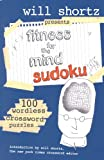 Will Shortz Presents Fitness for the Mind Sudoku: 100 Wordless Crossword Puzzles (0312364725) by Shortz, Will