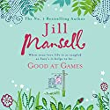 Good at Games Audiobook by Jill Mansell Narrated by Esther Wane