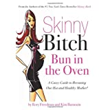 "Skinny Bitch Bun in the Oven: A Gutsy Guide to Becoming One Hot (and Healthy) Mother!von ""Rory Freedman"""