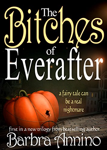 Turns out Happily Everafter isn't what it's cracked up to be…  Barbra Annino's twisted fairytale The Bitches of Everafter